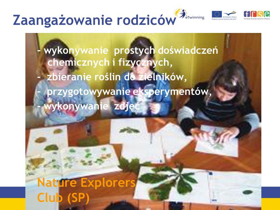 Zaangażowanie rodziców - wykonywanie prostych doświadczeń chemicznych i fizycznych, - zbieranie roślin do zielników, - przygotowywanie eksperymentów, - wykonywanie zdjęć Nature Explorers Club (SP)