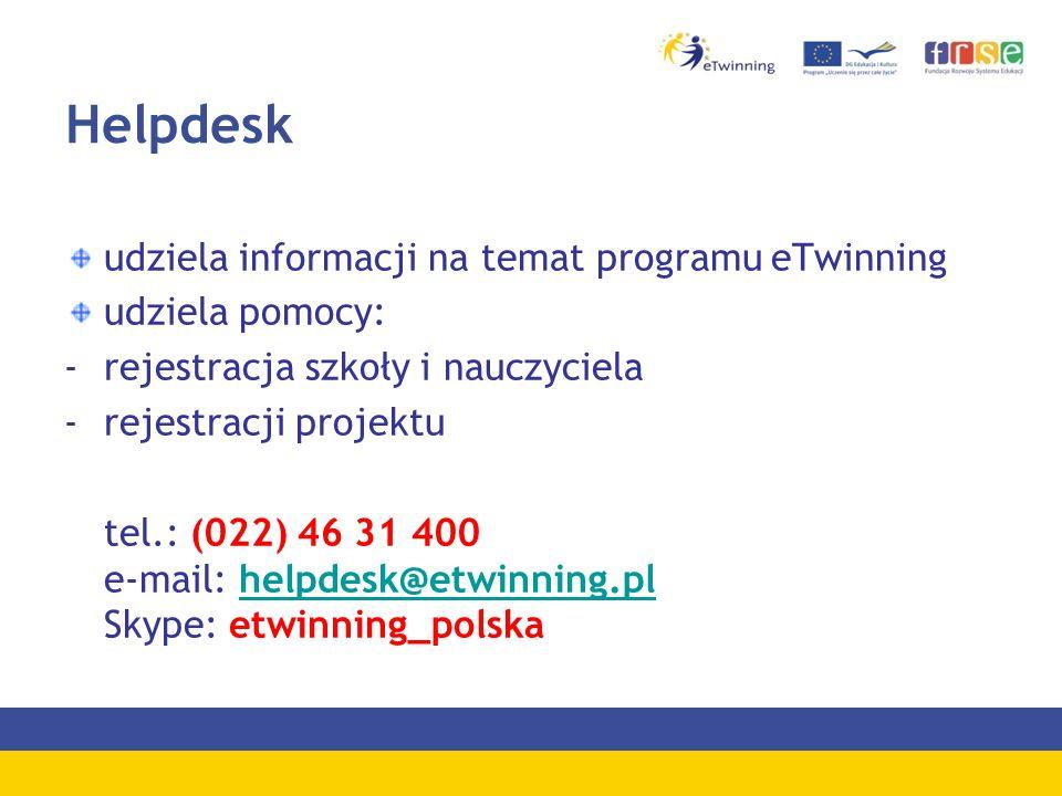Helpdesk udziela informacji na temat programu eTwinning udziela pomocy: -rejestracja szkoły i nauczyciela -rejestracji projektu tel.: (022) 46 31 400 e-mail: helpdesk@etwinning.pl Skype: etwinning_polskahelpdesk@etwinning.pl