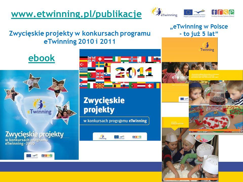 """www.etwinning.pl/publikacje Zwycięskie projekty w konkursach programu eTwinning 2010 i 2011 """"eTwinning w Polsce - to już 5 lat ebook"""