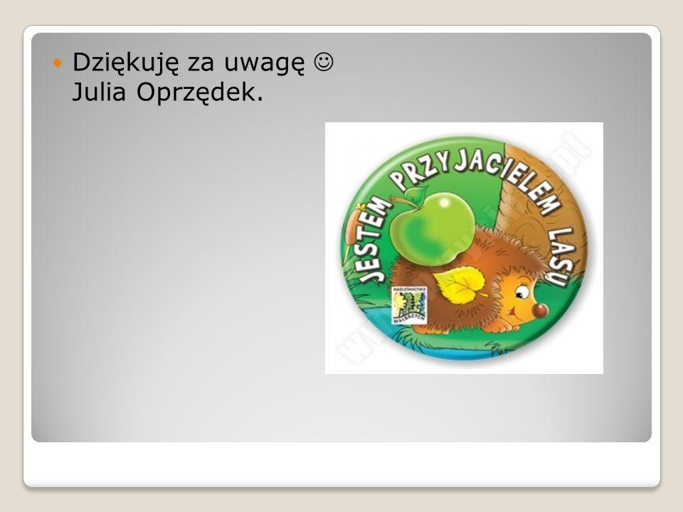Dziękuję za uwagę Julia Oprzędek.