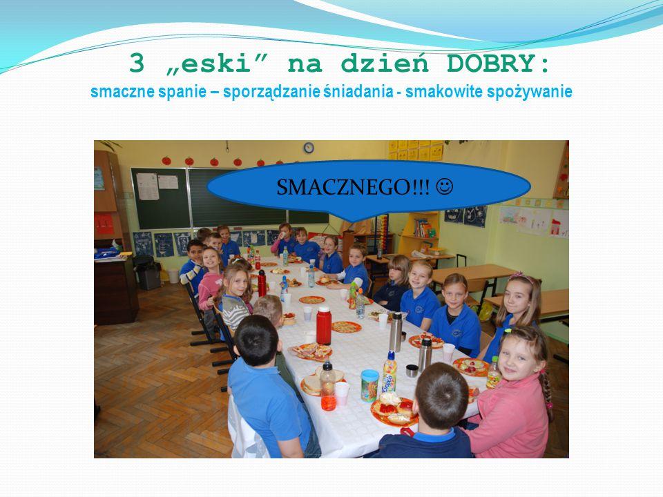 """3 """"eski na dzień DOBRY: smaczne spanie – sporządzanie śniadania - smakowite spożywanie Jak nam miło razem jeść!!!"""