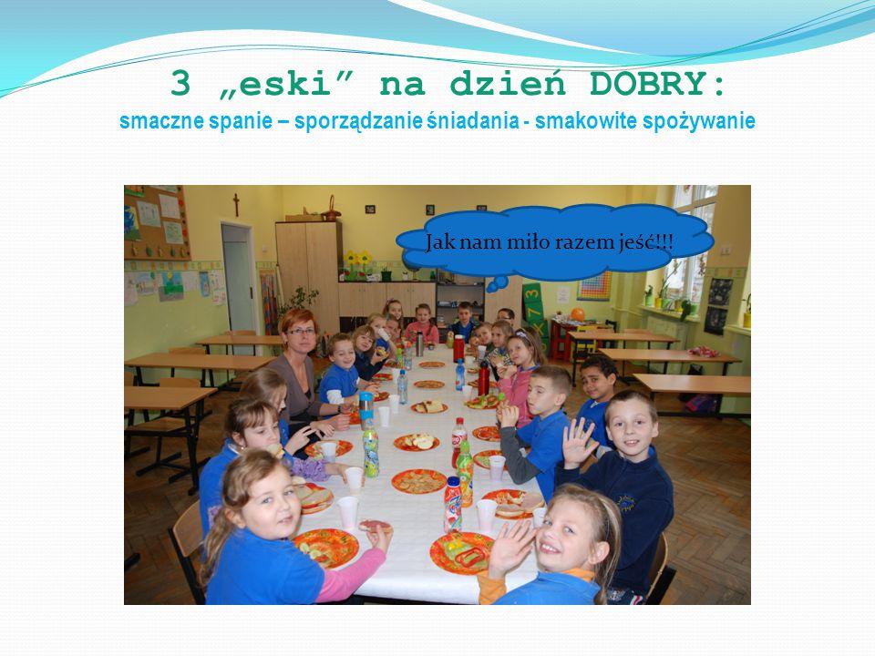 """3 """"eski na dzień DOBRY: smaczne spanie – sporządzanie śniadania - smakowite spożywanie Złote myśli naszej klasy: Kto nie śpi dobrze i nie je smacznie, ten myśli pokracznie."""