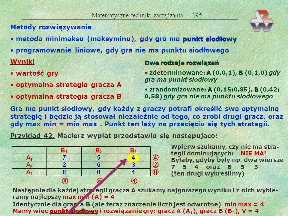 Matematyczne techniki zarządzania - 194 (Natura) Gra — to model rzeczywistości, a przeciwnikiem decydenta może być inne przedsiębiorstwo, inne państwo