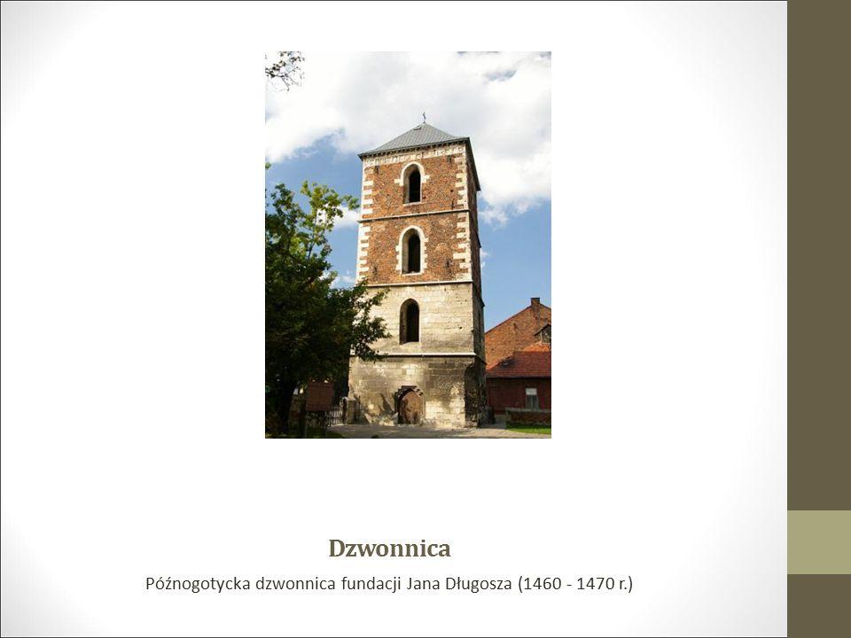 Dzwonnica Późnogotycka dzwonnica fundacji Jana Długosza (1460 - 1470 r.)
