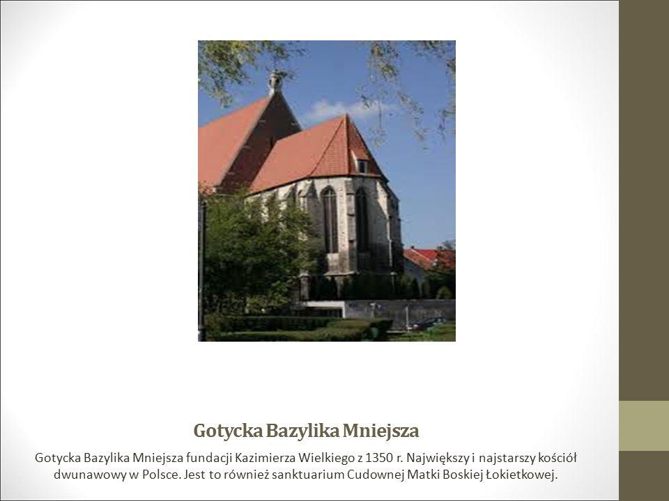Gotycka Bazylika Mniejsza Gotycka Bazylika Mniejsza fundacji Kazimierza Wielkiego z 1350 r. Największy i najstarszy kościół dwunawowy w Polsce. Jest t