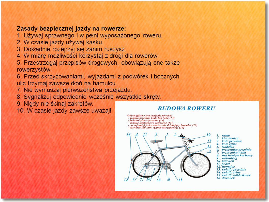 Zasady bezpiecznej jazdy na rowerze: 1.Używaj sprawnego i w pełni wyposażonego roweru.