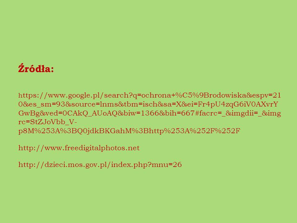 Źródła: h ttps://www.google.pl/search?q=ochrona+%C5%9Brodowiska&espv=21 0&es_sm=93&source=lnms&tbm=isch&sa=X&ei=Fr4pU4zqG6iV0AXvrY GwBg&ved=0CAkQ_AUoA