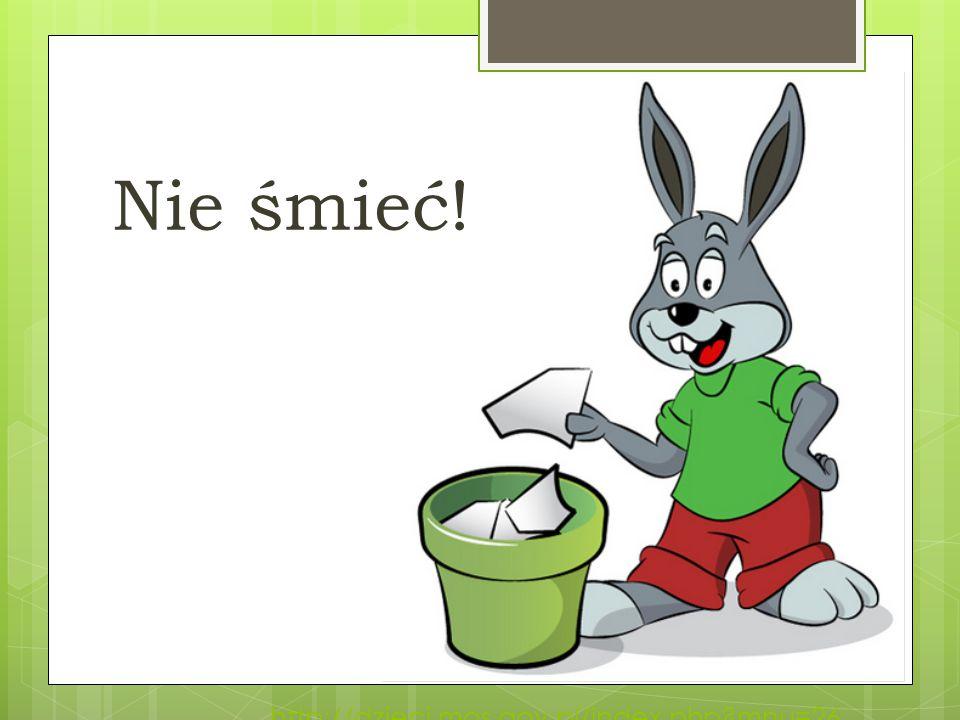 http://dzieci.mos.gov.pl/index.php?mnu=26 Nie śmieć!