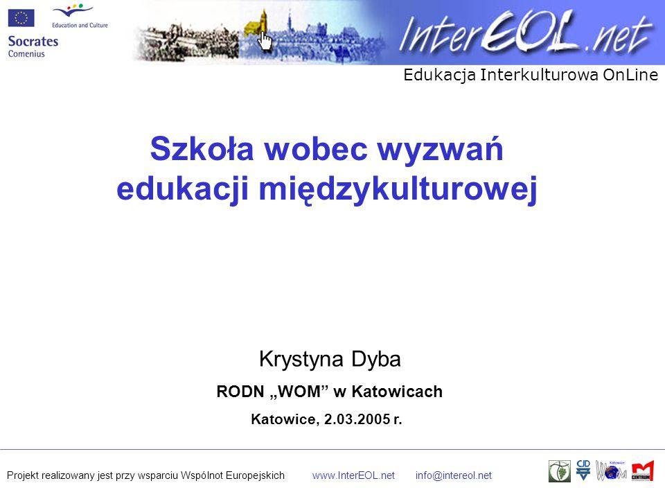 Edukacja Interkulturowa OnLine Projekt realizowany jest przy wsparciu Wspólnot Europejskichwww.InterEOL.netinfo@intereol.net Szkoła wobec wyzwań eduka