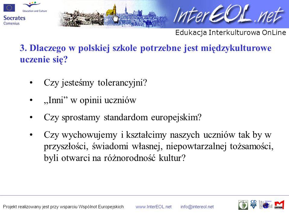 Edukacja Interkulturowa OnLine Projekt realizowany jest przy wsparciu Wspólnot Europejskichwww.InterEOL.netinfo@intereol.net 3. Dlaczego w polskiej sz