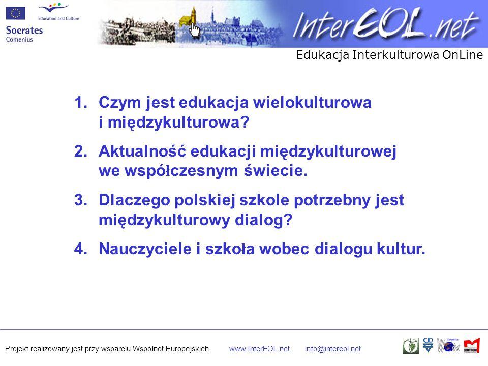 Edukacja Interkulturowa OnLine Projekt realizowany jest przy wsparciu Wspólnot Europejskichwww.InterEOL.netinfo@intereol.net 1.Czym jest edukacja wiel