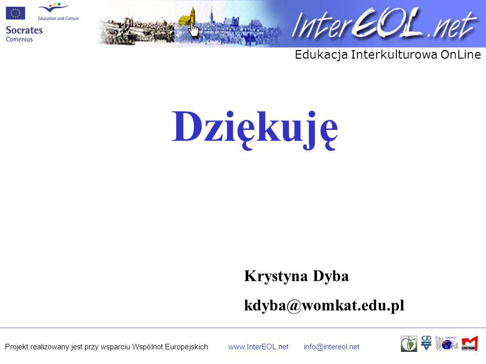 Edukacja Interkulturowa OnLine Projekt realizowany jest przy wsparciu Wspólnot Europejskichwww.InterEOL.netinfo@intereol.net Dziękuję Krystyna Dyba kd