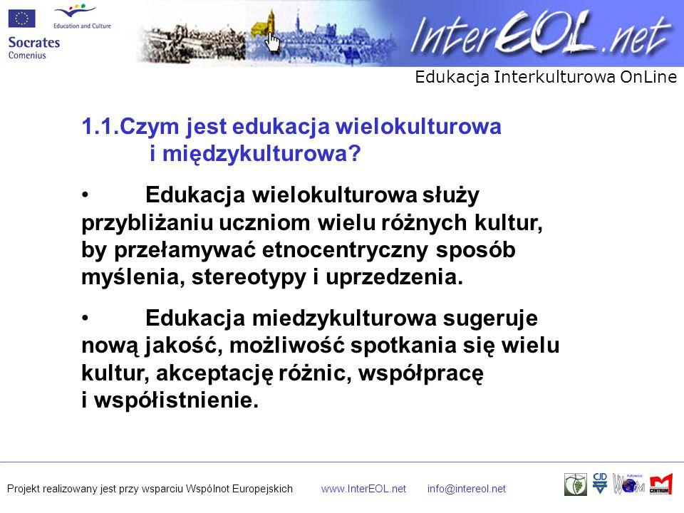 Edukacja Interkulturowa OnLine Projekt realizowany jest przy wsparciu Wspólnot Europejskichwww.InterEOL.netinfo@intereol.net 1.1.Czym jest edukacja wi