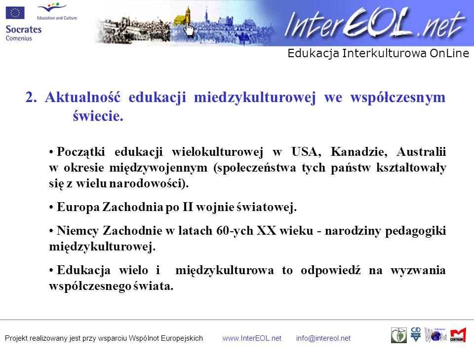 Edukacja Interkulturowa OnLine Projekt realizowany jest przy wsparciu Wspólnot Europejskichwww.InterEOL.netinfo@intereol.net 2. Aktualność edukacji mi