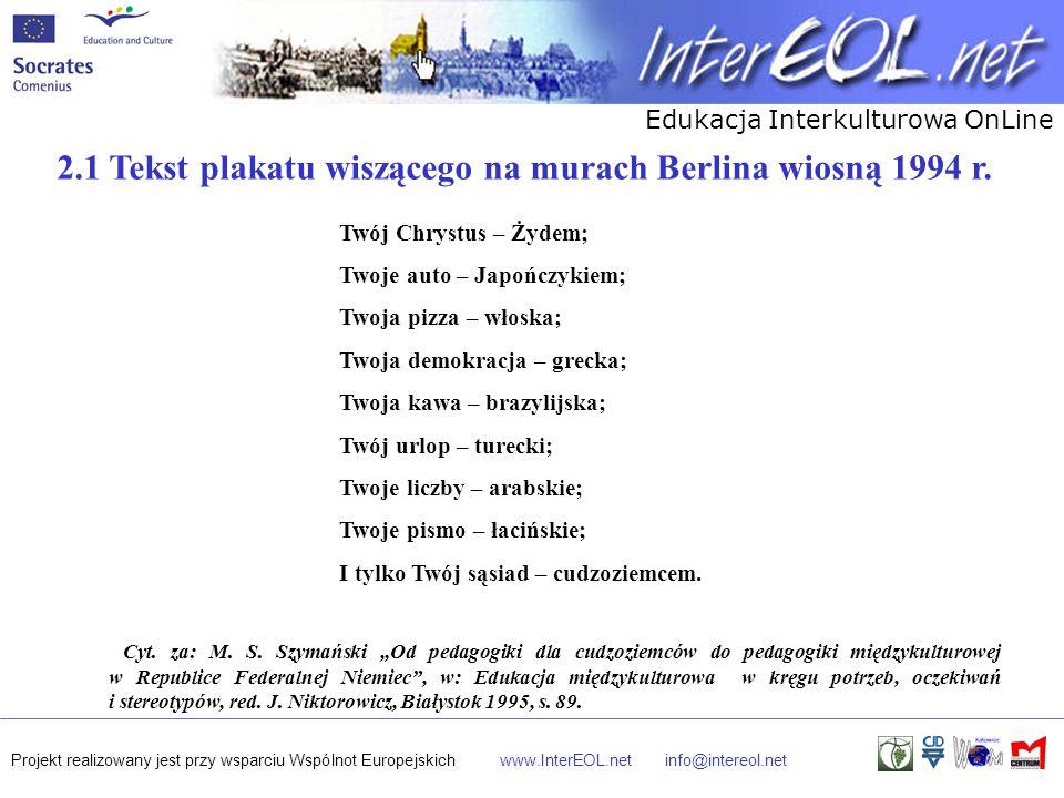 Edukacja Interkulturowa OnLine Projekt realizowany jest przy wsparciu Wspólnot Europejskichwww.InterEOL.netinfo@intereol.net 2.1 Tekst plakatu wiszące