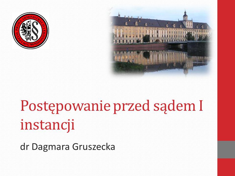 Postępowanie przed sądem I instancji dr Dagmara Gruszecka