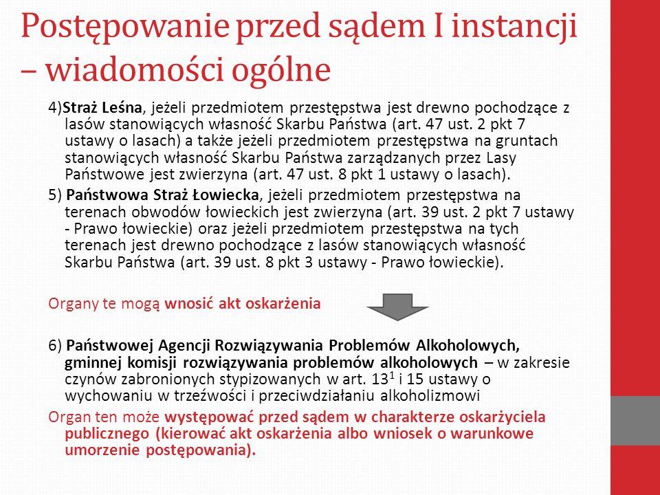 Postępowanie przed sądem I instancji – wiadomości ogólne 4)Straż Leśna, jeżeli przedmiotem przestępstwa jest drewno pochodzące z lasów stanowiących własność Skarbu Państwa (art.