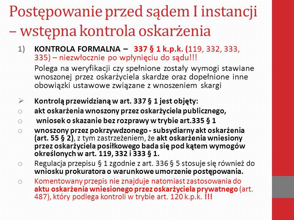 Postępowanie przed sądem I instancji – wstępna kontrola oskarżenia 1)KONTROLA FORMALNA – 337 § 1 k.p.k. (119, 332, 333, 335) – niezwłocznie po wpłynię