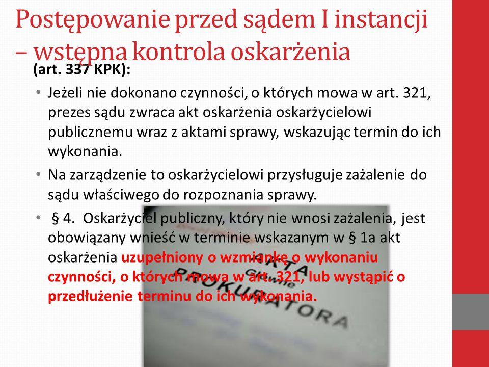 (art. 337 KPK): Jeżeli nie dokonano czynności, o których mowa w art. 321, prezes sądu zwraca akt oskarżenia oskarżycielowi publicznemu wraz z aktami s
