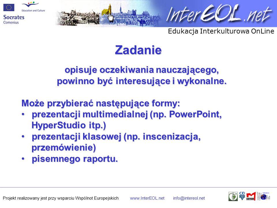 Edukacja Interkulturowa OnLine Projekt realizowany jest przy wsparciu Wspólnot Europejskichwww.InterEOL.netinfo@intereol.net Zadanie opisuje oczekiwania nauczającego, powinno być interesujące i wykonalne.