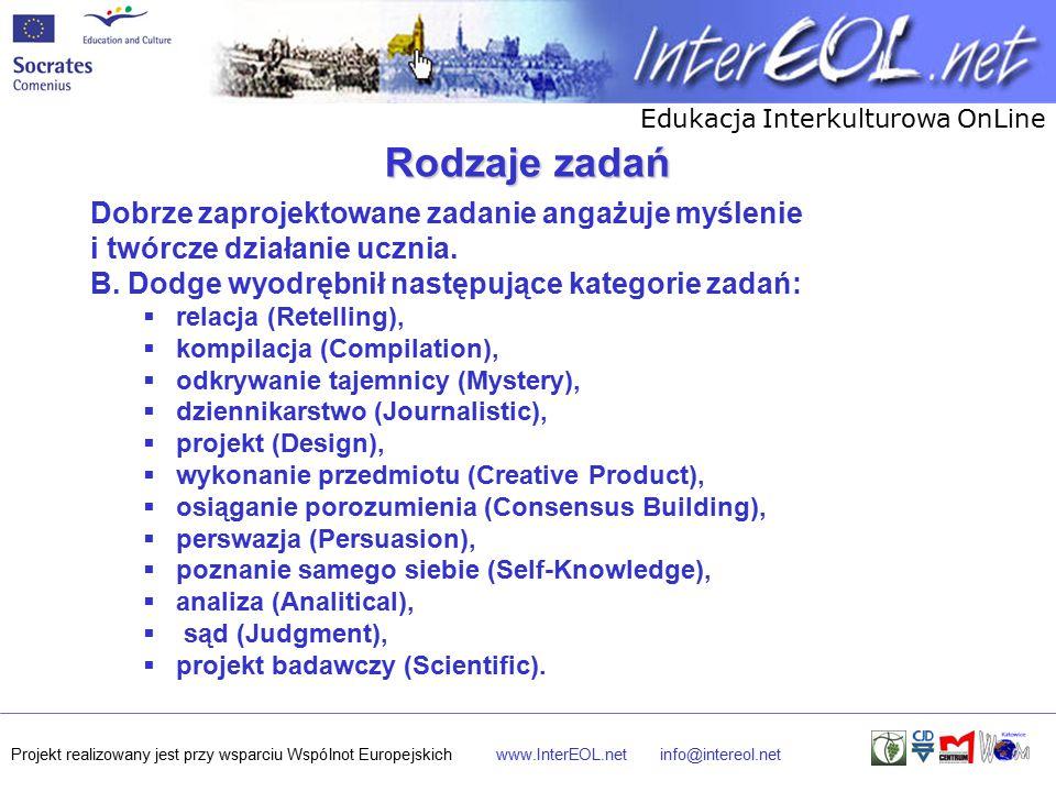 Edukacja Interkulturowa OnLine Projekt realizowany jest przy wsparciu Wspólnot Europejskichwww.InterEOL.netinfo@intereol.net Rodzaje zadań Dobrze zaprojektowane zadanie angażuje myślenie i twórcze działanie ucznia.