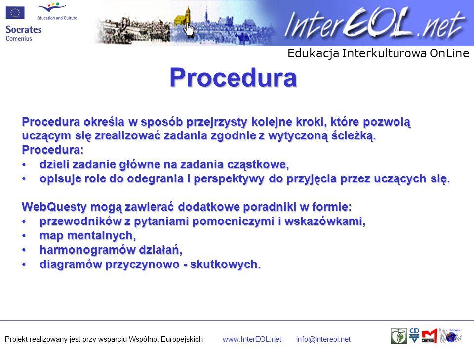 Edukacja Interkulturowa OnLine Projekt realizowany jest przy wsparciu Wspólnot Europejskichwww.InterEOL.netinfo@intereol.net Procedura Procedura określa w sposób przejrzysty kolejne kroki, które pozwolą uczącym się zrealizować zadania zgodnie z wytyczoną ścieżką.