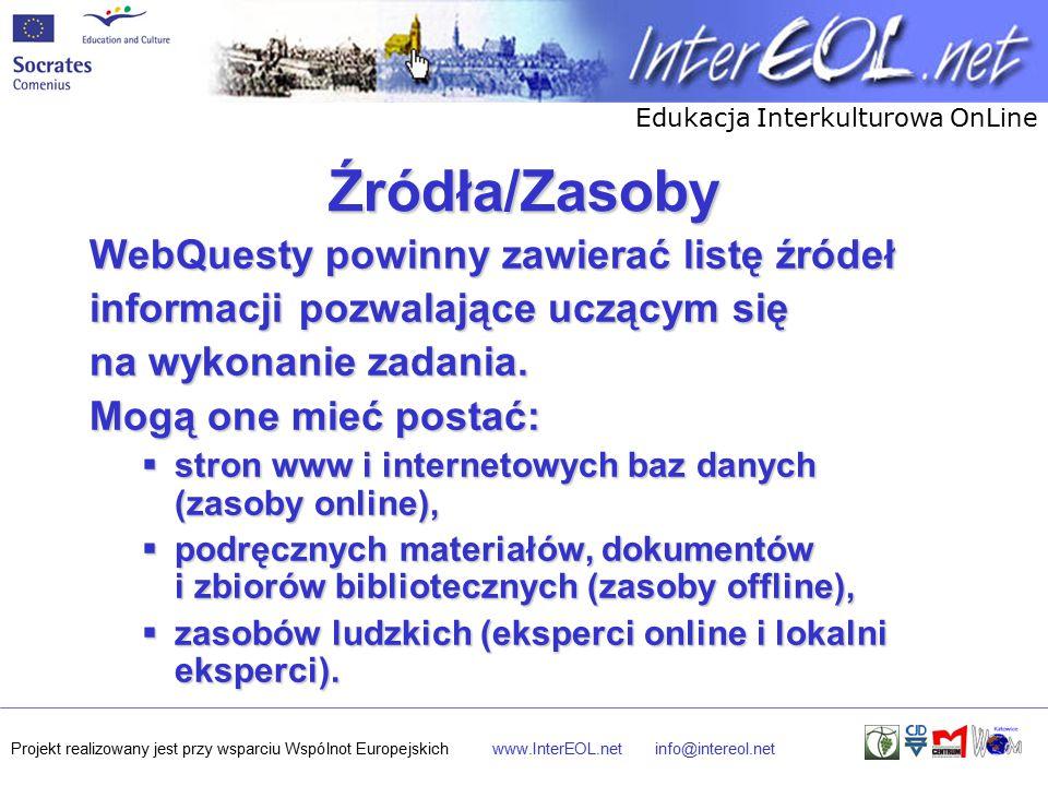 Edukacja Interkulturowa OnLine Projekt realizowany jest przy wsparciu Wspólnot Europejskichwww.InterEOL.netinfo@intereol.net Źródła/Zasoby WebQuesty powinny zawierać listę źródeł informacji pozwalające uczącym się na wykonanie zadania.