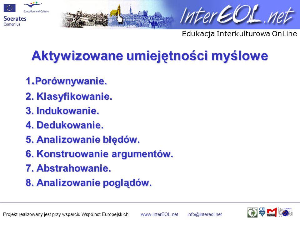 Edukacja Interkulturowa OnLine Projekt realizowany jest przy wsparciu Wspólnot Europejskichwww.InterEOL.netinfo@intereol.net Aktywizowane umiejętności myślowe 1.