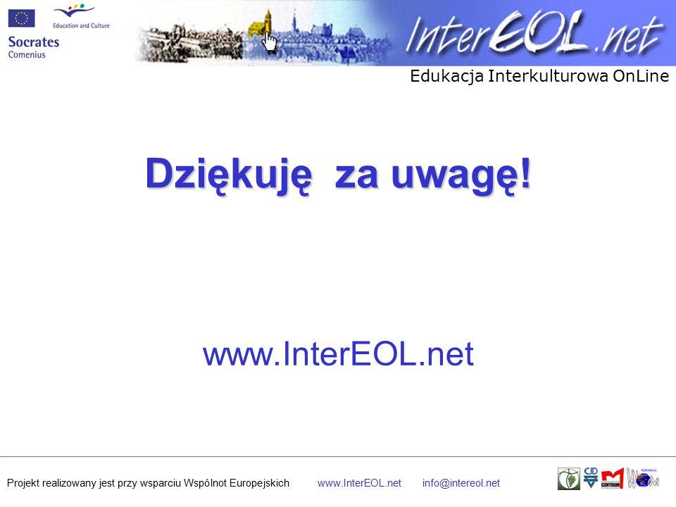 Edukacja Interkulturowa OnLine Projekt realizowany jest przy wsparciu Wspólnot Europejskichwww.InterEOL.netinfo@intereol.net Dziękuję za uwagę.