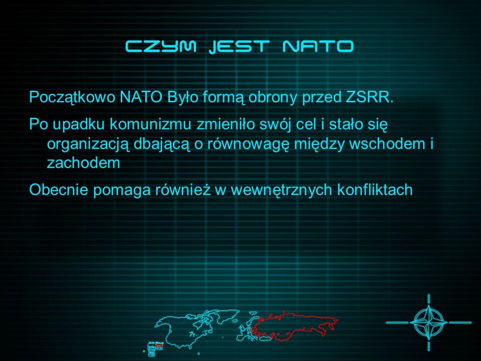 Czym JEsT NATO Początkowo NATO Było formą obrony przed ZSRR. Po upadku komunizmu zmieniło swój cel i stało się organizacją dbającą o równowagę między