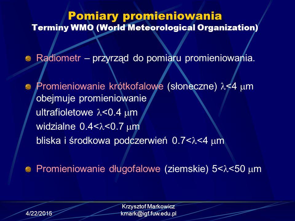 4/22/2015 Krzysztof Markowicz kmark@igf.fuw.edu.pl Pomiary promieniowania Terminy WMO (World Meteorological Organization) Radiometr – przyrząd do pomi