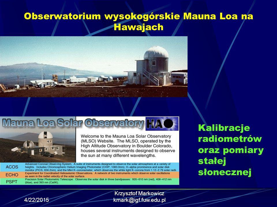 4/22/2015 Krzysztof Markowicz kmark@igf.fuw.edu.pl Obserwatorium wysokogórskie Mauna Loa na Hawajach Kalibracje radiometrów oraz pomiary stałej słonec
