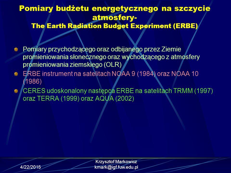 4/22/2015 Krzysztof Markowicz kmark@igf.fuw.edu.pl Pomiary budżetu energetycznego na szczycie atmosfery- The Earth Radiation Budget Experiment (ERBE)