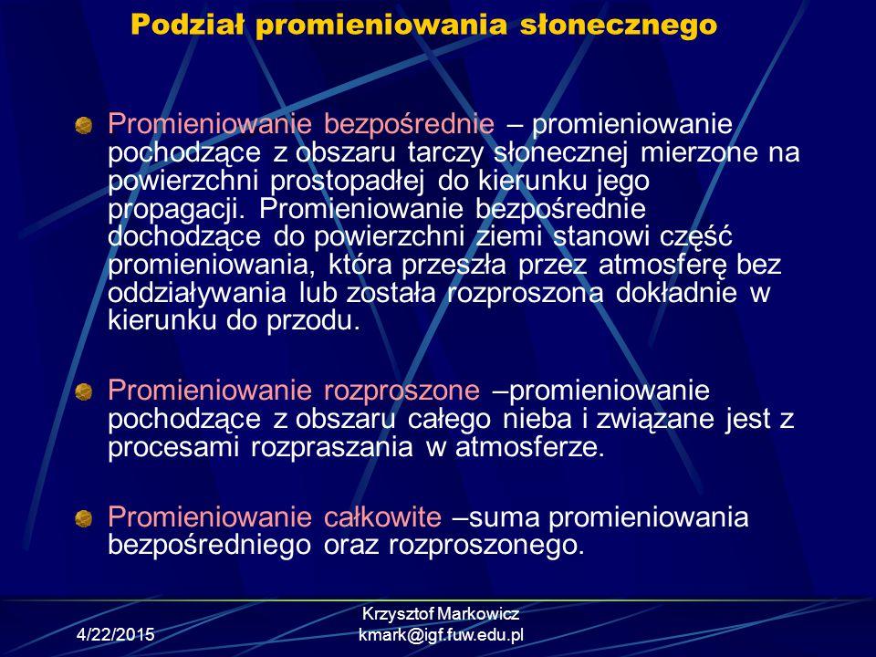 4/22/2015 Krzysztof Markowicz kmark@igf.fuw.edu.pl Podstawowe wielkości radiacyjne Radiancja- ilość energii mierzonej w określonym kierunku w jednostce czasu dt na jednostkę powierzchni poziomej dA, kąta bryłowego d  oraz w wąskim przedziale spektralnym d.