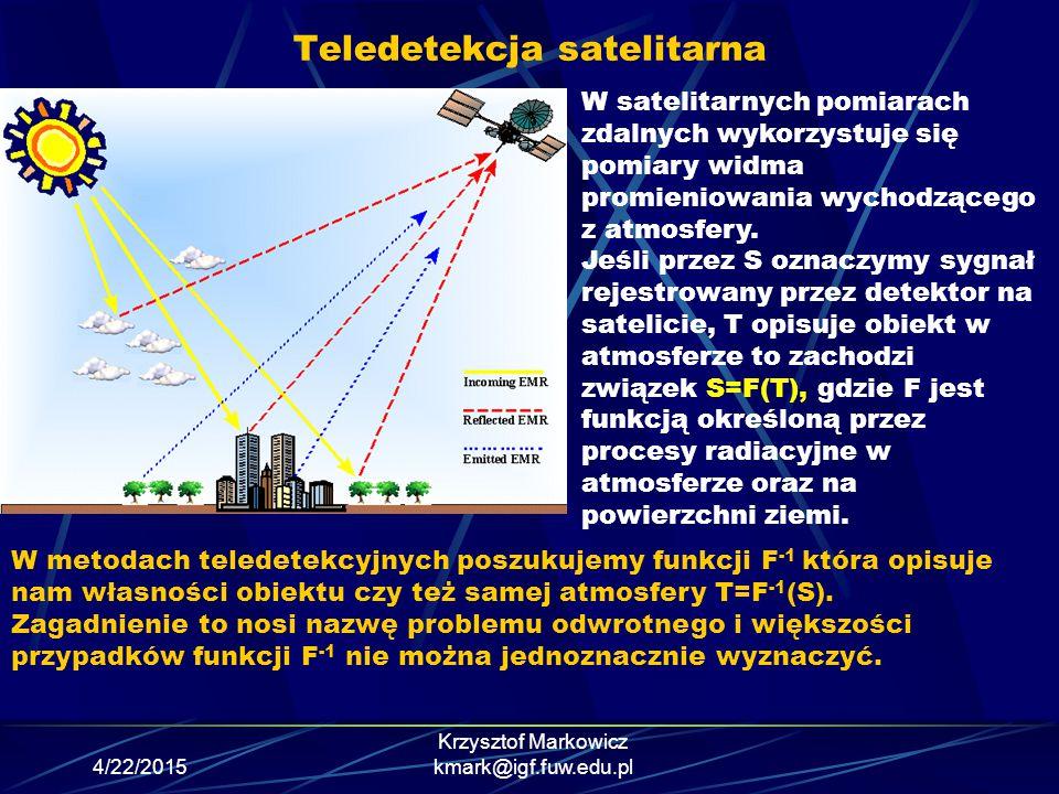 4/22/2015 Krzysztof Markowicz kmark@igf.fuw.edu.pl Teledetekcja satelitarna W satelitarnych pomiarach zdalnych wykorzystuje się pomiary widma promieni