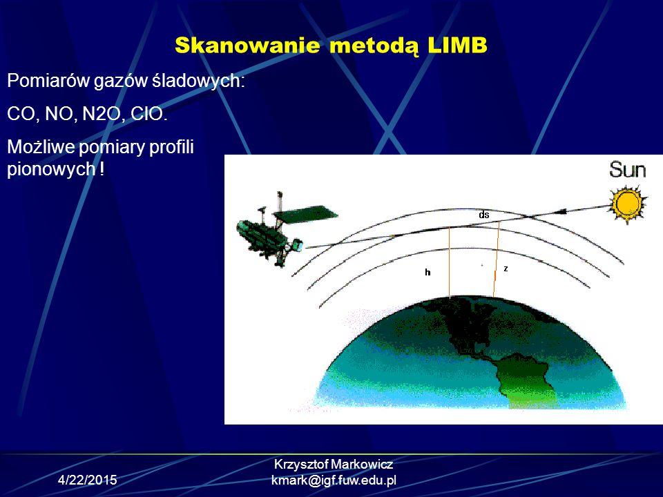 4/22/2015 Krzysztof Markowicz kmark@igf.fuw.edu.pl Skanowanie metodą LIMB Pomiarów gazów śladowych: CO, NO, N2O, ClO. Możliwe pomiary profili pionowyc