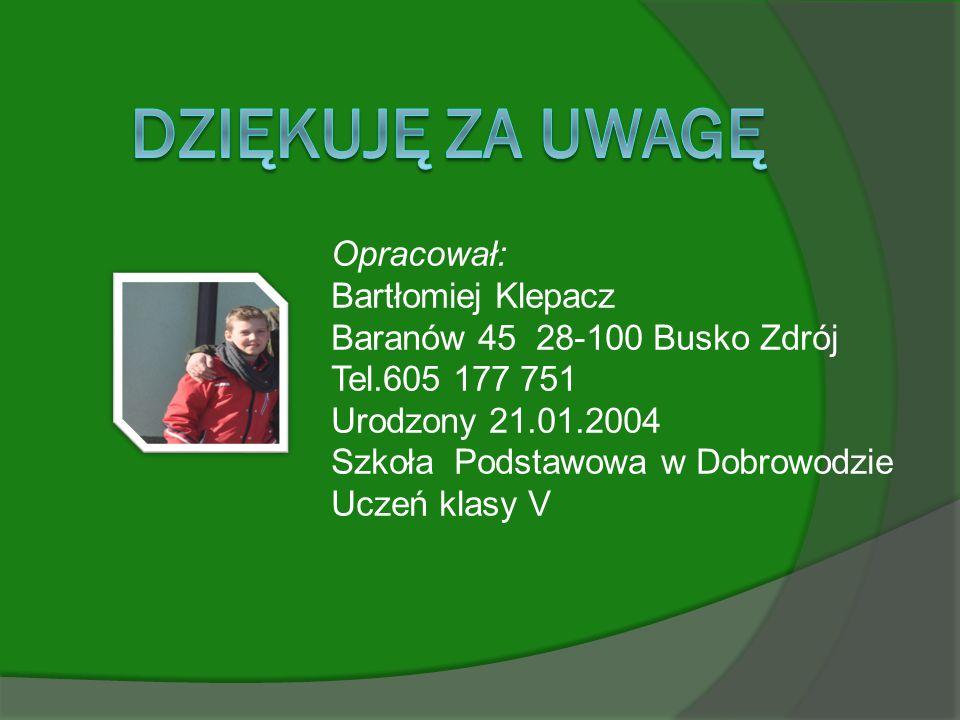 Opracował: Bartłomiej Klepacz Baranów 45 28-100 Busko Zdrój Tel.605 177 751 Urodzony 21.01.2004 Szkoła Podstawowa w Dobrowodzie Uczeń klasy V