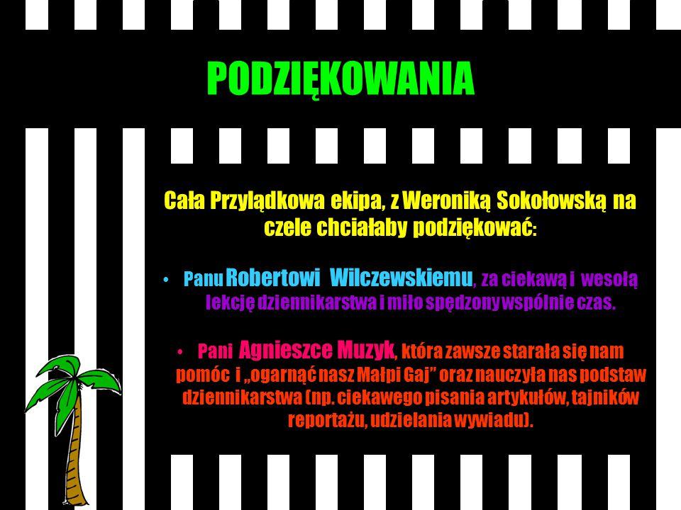 PODZIĘKOWANIA Cała Przylądkowa ekipa, z Weroniką Sokołowską na czele chciałaby podziękować : Panu Robertowi Wilczewskiemu, za ciekawą i wesołą lekcję dziennikarstwa i miło spędzony wspólnie czas.