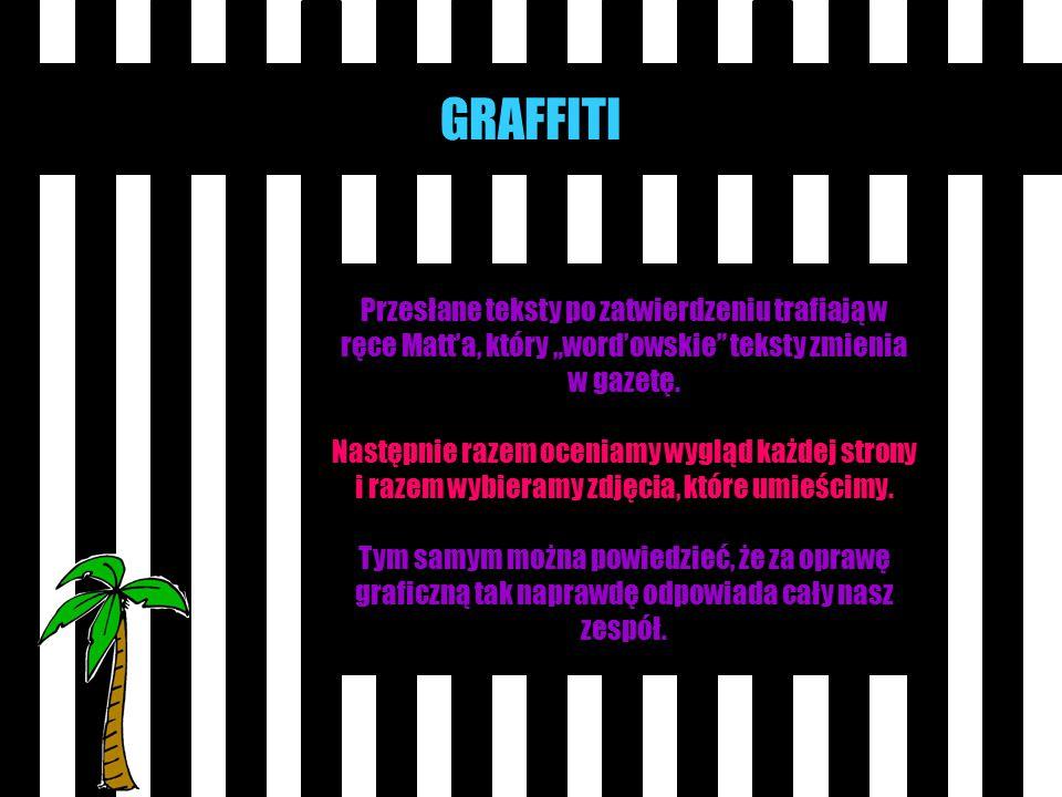 """GRAFFITI Przesłane teksty po zatwierdzeniu trafiają w ręce Matt'a, który """"word'owskie"""" teksty zmienia w gazetę. Następnie razem oceniamy wygląd każdej"""