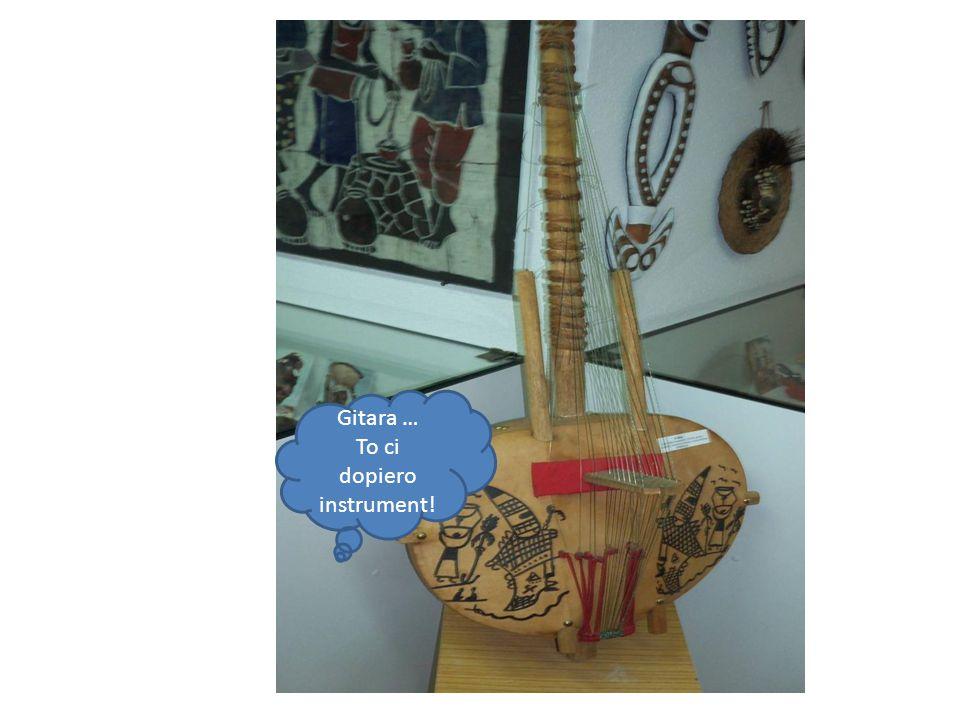 Gitara … To ci dopiero instrument!