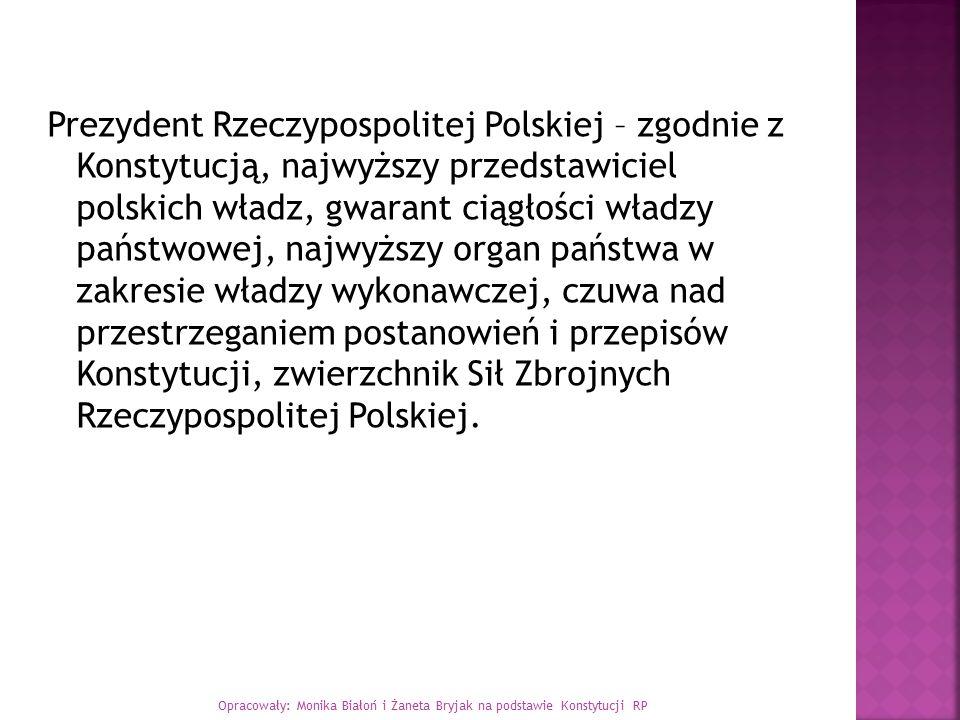 Prezydent Rzeczypospolitej Polskiej – zgodnie z Konstytucją, najwyższy przedstawiciel polskich władz, gwarant ciągłości władzy państwowej, najwyższy o