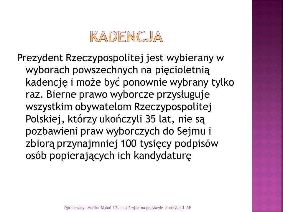 Prezydent Rzeczypospolitej jest wybierany w wyborach powszechnych na pięcioletnią kadencję i może być ponownie wybrany tylko raz. Bierne prawo wyborcz