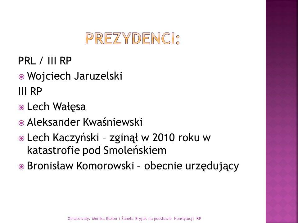 PRL / III RP  Wojciech Jaruzelski III RP  Lech Wałęsa  Aleksander Kwaśniewski  Lech Kaczyński – zginął w 2010 roku w katastrofie pod Smoleńskiem 