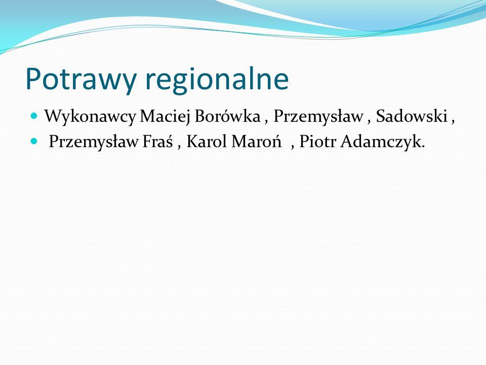 Potrawy regionalne Wykonawcy Maciej Borówka, Przemysław, Sadowski, Przemysław Fraś, Karol Maroń, Piotr Adamczyk.