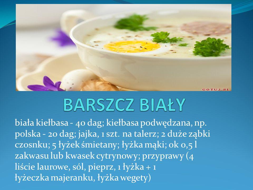 biała kiełbasa - 40 dag; kiełbasa podwędzana, np. polska - 20 dag; jajka, 1 szt. na talerz; 2 duże ząbki czosnku; 5 łyżek śmietany; łyżka mąki; ok 0,5