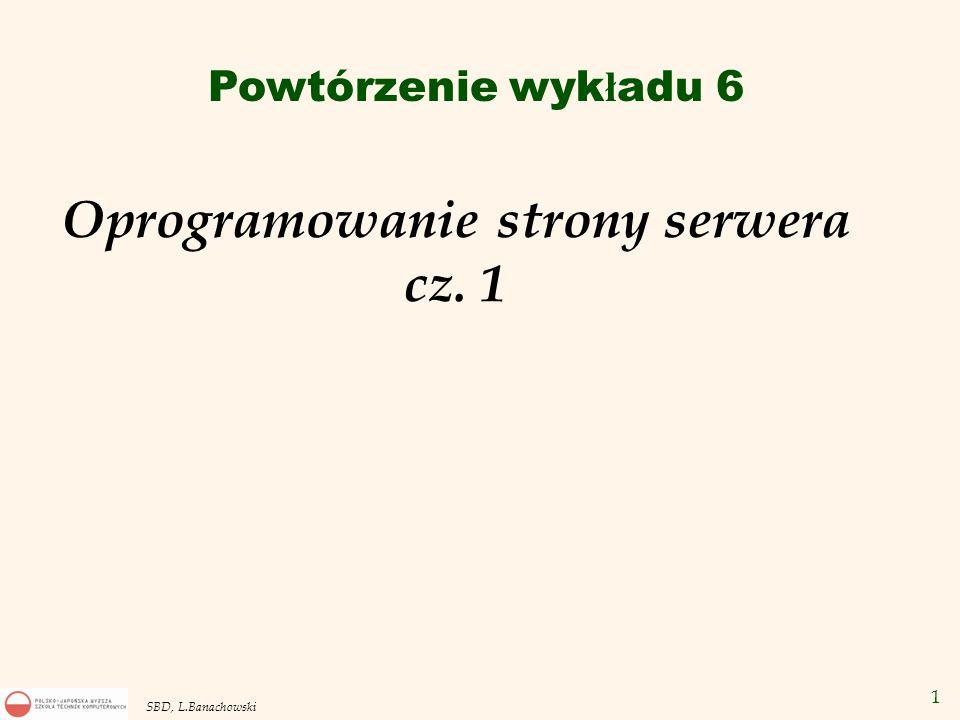 2 SBD, L.Banachowski Aplikacja bazodanowa - strona serwera 1.deklaratywne więzy spójności, 2.procedury, funkcje i pakiety, 3.wyzwalacze bazy danych, 4.procedury/klasy (serwlety) hipertekstowe tworzące dynamiczne strony WWW, 5.rozproszone komponenty jak klasy Javy, EJB.