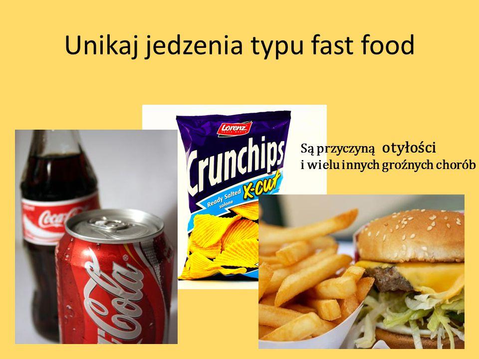 Unikaj jedzenia typu fast food Są przyczyną otyłości i wielu innych groźnych chorób