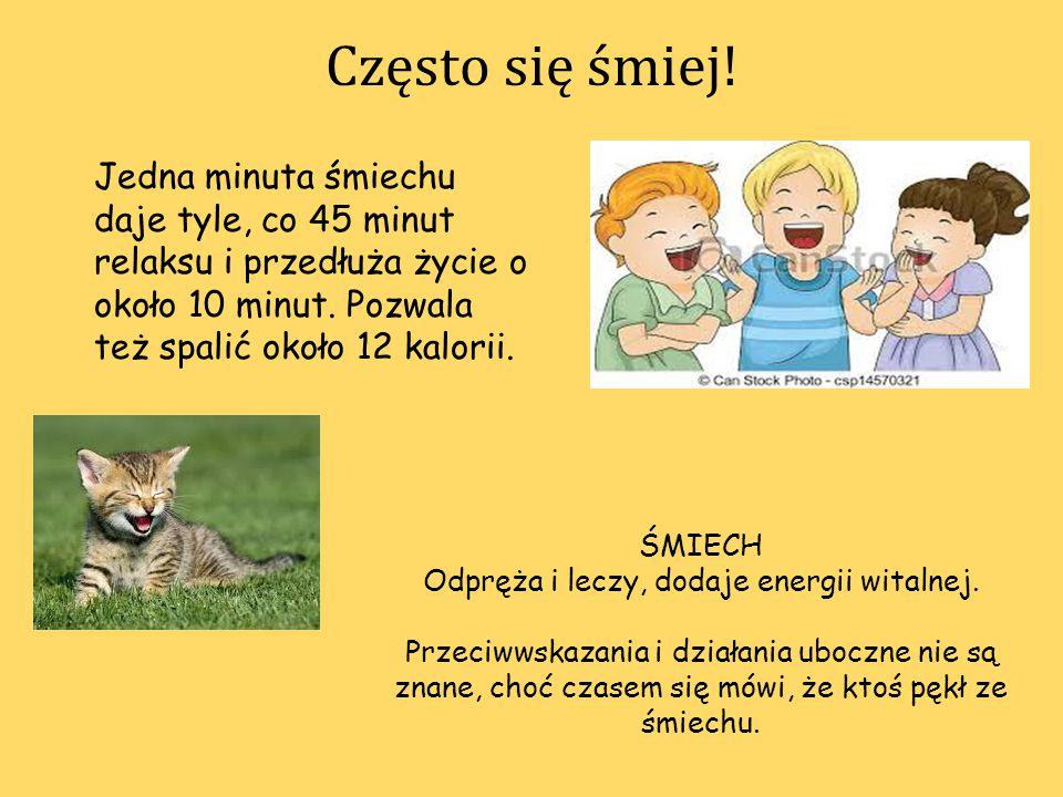Często się śmiej! Jedna minuta śmiechu daje tyle, co 45 minut relaksu i przedłuża życie o około 10 minut. Pozwala też spalić około 12 kalorii. ŚMIECH