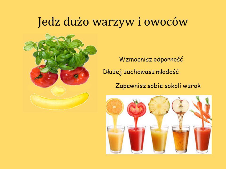 Jedz dużo warzyw i owoców Wzmocnisz odporność Dłużej zachowasz młodość Zapewnisz sobie sokoli wzrok