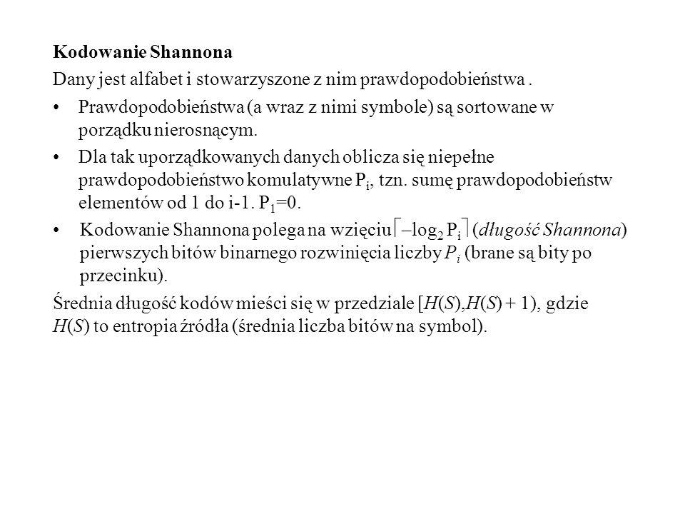 Kodowanie Shannona Dany jest alfabet i stowarzyszone z nim prawdopodobieństwa. Prawdopodobieństwa (a wraz z nimi symbole) są sortowane w porządku nier